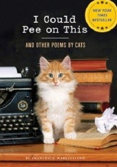 Okładka książki I Could Pee on This: And Other Poems by Cats Francesco Marciuliano