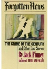 Okładka książki Forgotten News: The Crime of the Century and Other Lost Stories Jack Finney