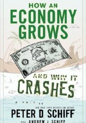 Okładka książki How an economy grows and why it crashes Peter Schiff