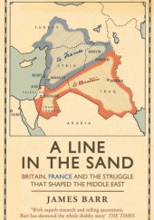 Okładka książki A Line in the Sand: Britain, France and the struggle that shaped the Middle East James Barr