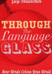 Okładka książki Through the Language Glass, Why the World Looks Different in Other Languages Guy Deutscher