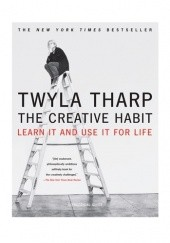 Okładka książki The Creative Habit: Learn It and Use It for Life Twyla Tharp