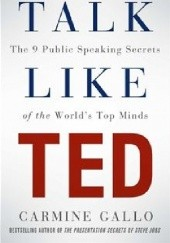 Okładka książki Talk Like TED: The 9 Public Speaking Secrets of the Worlds Top Minds Carmine Gallo