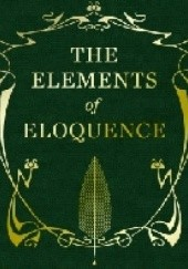 Okładka książki The Elements of Eloquence: How to Turn the Perfect English Phrase Mark Forsyth