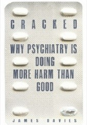 Okładka książki Cracked. Why psychiatry is doing more harm than good James Davies