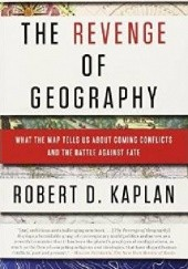 Okładka książki The Revenge of Geography Robert David Kaplan