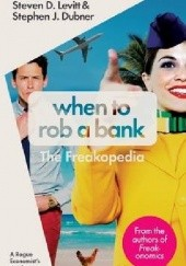 Okładka książki When to Rob a Bank: A Rogue Economists Guide to the World. The Freakopedia Stephen J. Dubner, Steven D. Levitt