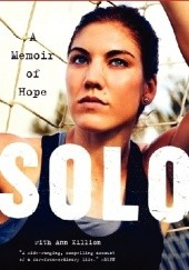 Okładka książki Solo. A Memoir of Hope Ann Killion, Hope Solo