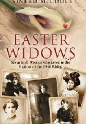 Okładka książki Easter Widows Seven Irish Women who lived in the shadow of the 1916 rising Sinead McCoole