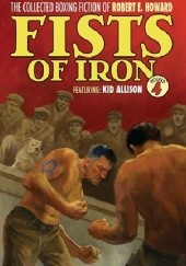 Okładka książki The Collected Boxing Fiction of Robert E. Howard: Fists of Iron Round 4 Robert E. Howard