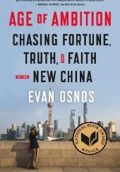 Okładka książki Age of Ambition: Chasing Fortune, Truth, and Faith in the New China Evan Osnos