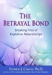Okładka książki Book The Betrayal Bond: Breaking Free of Exploitive Relationships Patrick Carnes