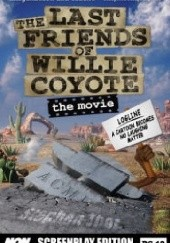 Okładka książki The Last Friends of Willie Coyote: The Movie Stephen Thor