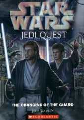 Okładka książki Jedi Quest: The Changing of the Guard Jude Watson