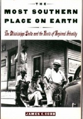 Okładka książki The Most Southern Place on Earth. The Mississippi Delta and the Roots of Regional Identity James C. Cobb