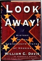 Okładka książki Look Away! A History of the Confederate States of America William C. Davis