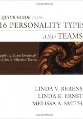 Okładka książki Quick Guide to the 16 Personality Types and Teams: Applying Team Essentials to Create Effective Teams Linda V. Berens,Linda K. Ernst,Melissa A. Smith