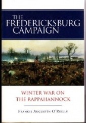 Okładka książki The Fredericksburg Campaign: Winter War on the Rappahannock Francis Augustin O'Reilly