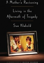 Okładka książki A Mothers Reckoning: Living in the Aftermath of Tragedy Sue Klebold