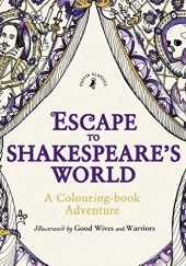 Okładka książki Escape to Shakespeares World: A Colouring Book Adventure Good Wives and Warriors