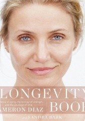 Okładka książki The Longevity Book: The Biology of Resilience, the Privilege of Time, and the New Science of Aging Sandra Bark, Cameron Diaz