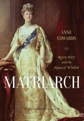 Okładka książki Matriarch: Queen Mary and the House of Windsor Anne Edwards