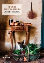 Okładka książki French Country Cooking. Meals and Moments from a Village in the Vineyards Mimi Thorisson