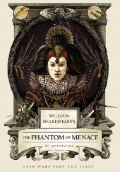Okładka książki William Shakespeares Star Wars: The Phantom of Menace Ian Doescher