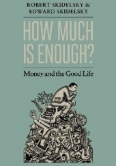 Okładka książki How much is enough? Money and the good life Edward Skidelsky, Robert Skidelsky