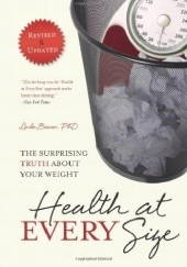 Okładka książki Health At Every Size: The Surprising Truth About Your Weight Linda Bacon
