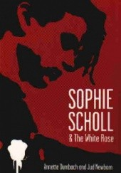Okładka książki Sophie Scholl and the White Rose Annette Dumbach, Jud Newborn