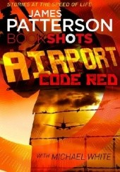 Okładka książki Airport - Code Red James Patterson, Michael White