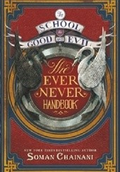 Okładka książki The School for Good and Evil: The Ever Never Handbook Soman Chainani
