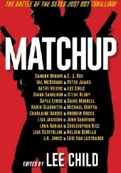 Okładka książki MatchUp Lara Adrian, Steve Berry, C.J. Box, Sandra Brown, Lee Child, Nelson DeMille, Diana Gabaldon, Andrew Gross, Charlaine Harris, Lisa Jackson, Peter James, J.A. Jance, Michael Koryta, Eric van Lustbader, Gayle Lynds, Val McDermid, David Morrell, Kathy Reichs, Christopher Rice, John Sandford, Lisa Scottoline, Karin Slaughter