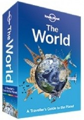 Okładka książki Lonely Planet The World: A Travellers Guide to the Planet Lonely Planet Publications