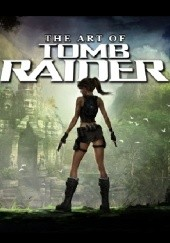 Okładka książki The Art of Tomb Raider Steffan Schulz, Stan Stice