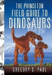 Okładka książki The Princeton Field Guide to Dinosaurs Gregory Scott Paul