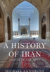 Okładka książki A History of Iran: Empire of the Mind Michael Axworthy
