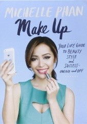 Okładka książki Make Up: Your Life Guide to Beauty, Style, and Success - Online and Off Michelle Phan