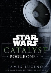 Okładka książki Star Wars: Catalyst: A Rogue One Novel James Luceno
