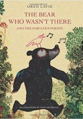 Okładka książki The Bear Who Wasnt There: And the Fabulous Forest Wolf Erlbruch, Oren Lavie