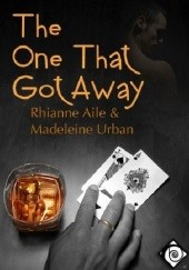 Okładka książki The One That Got Away Rhianne Aile, Madeleine Urban