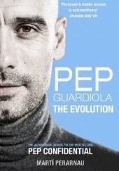 Okładka książki Pep Guardiola: The Evolution Marti Perarnau