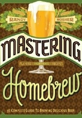 Okładka książki Mastering Homebrew. The Complete Guide to Brewing Delicious Beer Randy Mosher