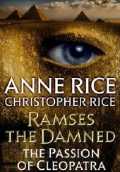 Okładka książki Ramses the Damned: The Passion of Cleopatra Anne Rice, Christopher Rice
