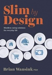 Okładka książki Slim by Design: Mindless Eating Solutions for Everyday Life Brian Wansink