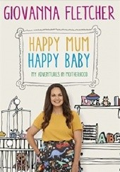 Okładka książki Happy Mum, Happy Baby: My Adventures in Motherhood Giovanna Fletcher