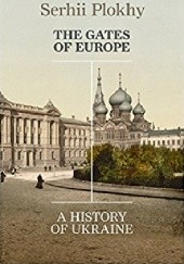 Okładka książki The Gates of Europe: A History of Ukraine Serhii Plokhy