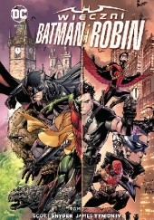 Okładka książki Wieczni Batman i Robin: Tom 1 Tony S. Daniel, Steve Orlando, Tim Seeley, Scott Snyder, James Tynion IV