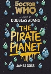 Okładka książki Doctor Who: The Pirate Planet Douglas Adams, James Goss